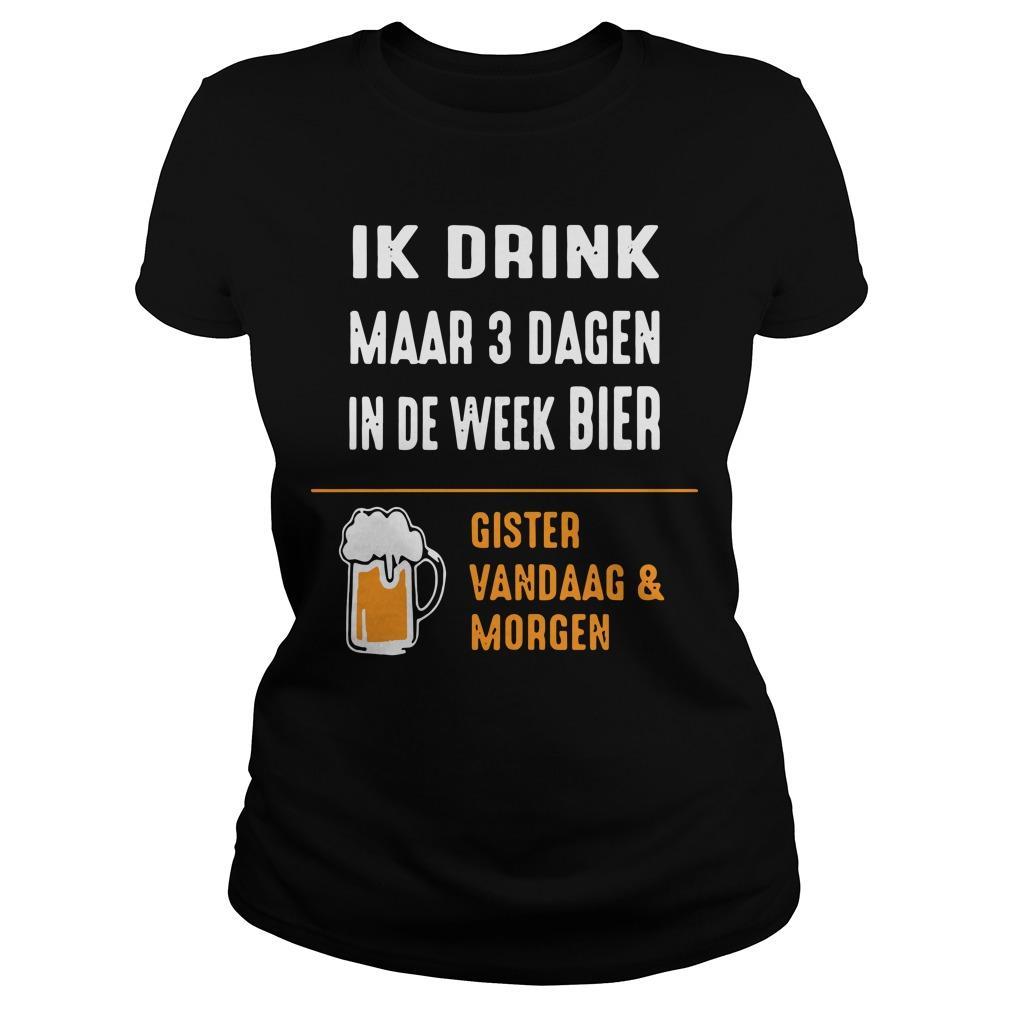 Ik Drink Maar 3 Dagen In De Week Bier Gister Vandaag And Morgen Longsleeve
