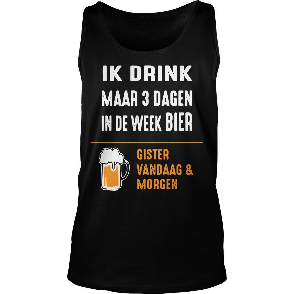 Ik Drink Maar 3 Dagen In De Week Bier Gister Vandaag And Morgen Tank Top