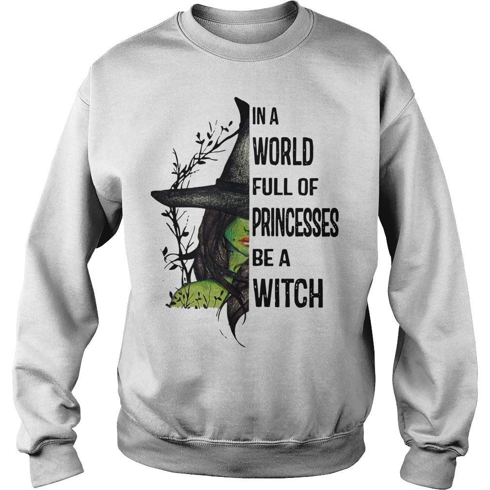 In A World Full Of Princesses Be A Witch Sweater
