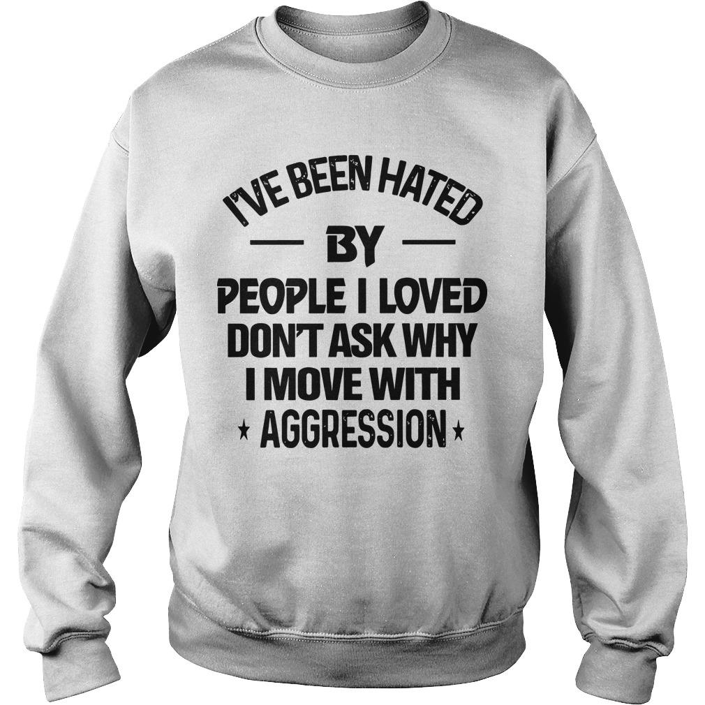I've Been Hated By People I Loved Don't Ask Why Sweater