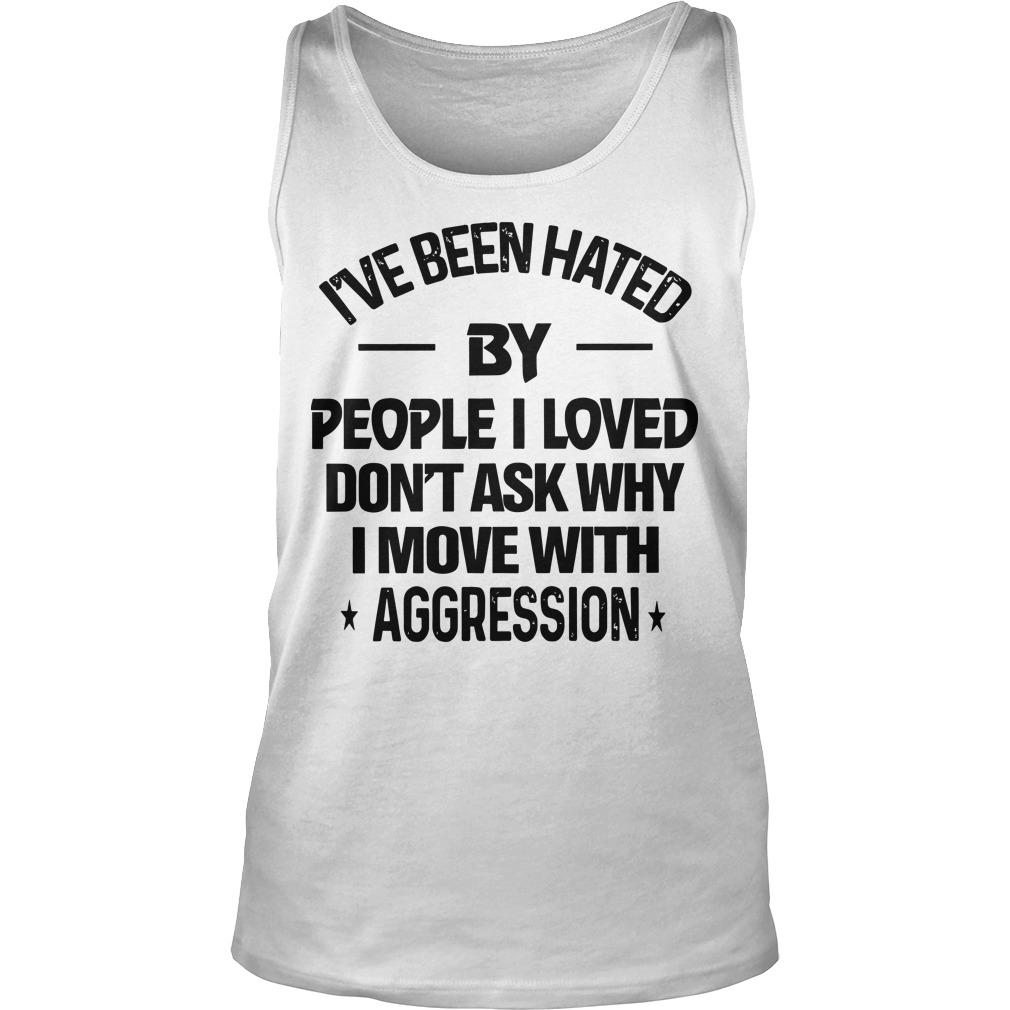 I've Been Hated By People I Loved Don't Ask Why Tank Top