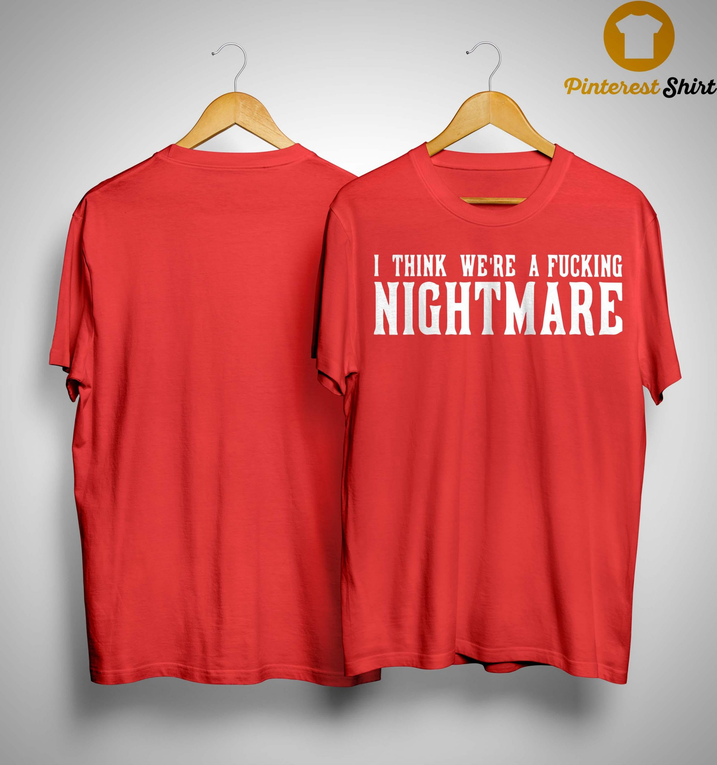 Jared Carrabis I Think We're A Fucking Nightmare Shirt