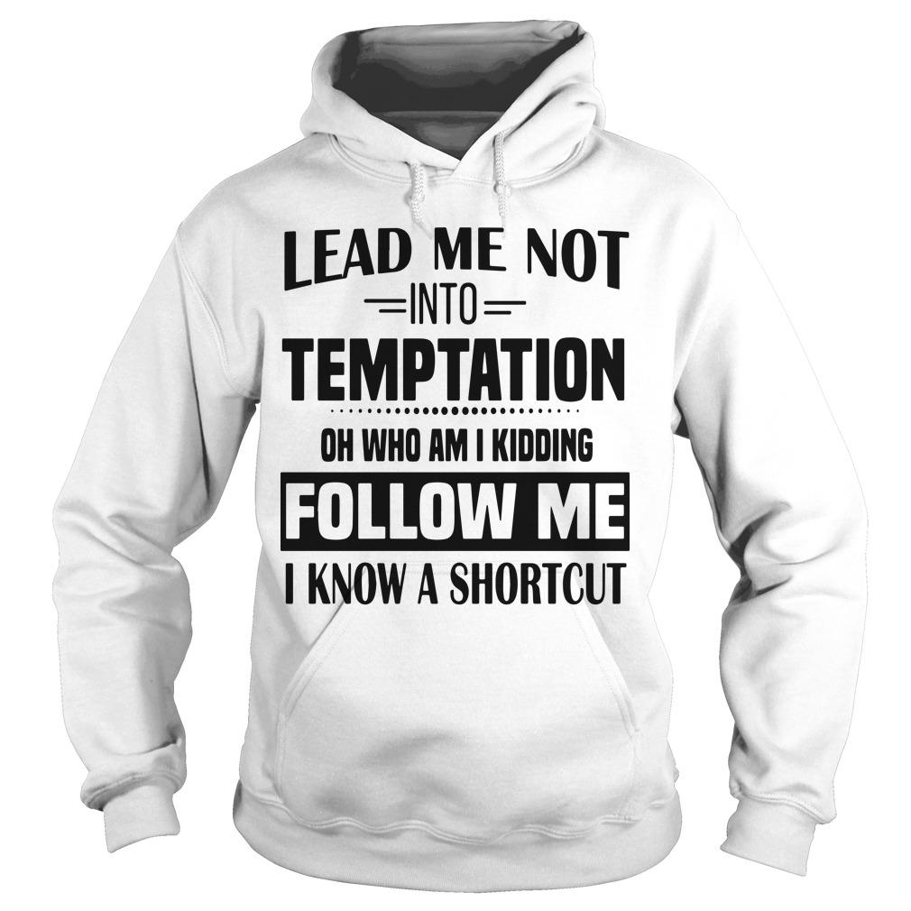Lead Me Not Into Temptation Oh Who Am I Kidding Follow Me Hoodie