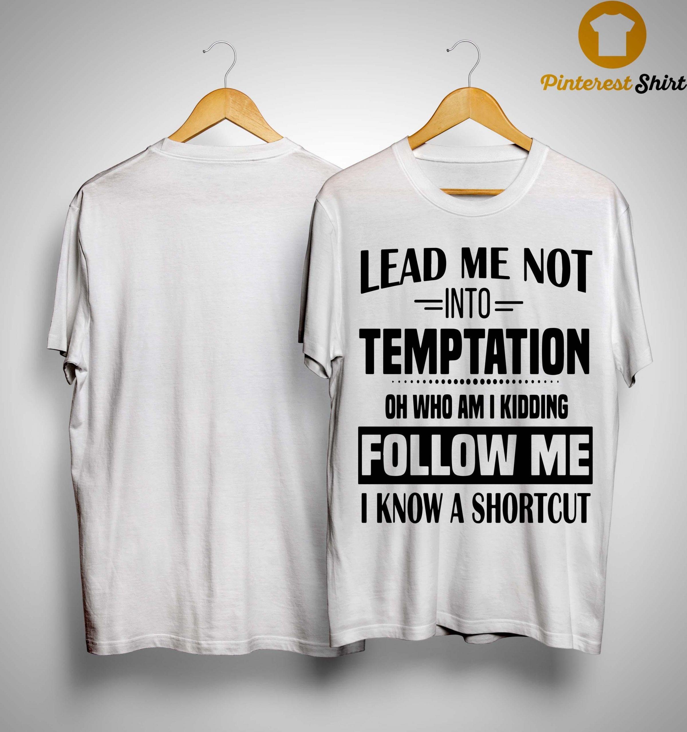 Lead Me Not Into Temptation Oh Who Am I Kidding Follow Me Shirt