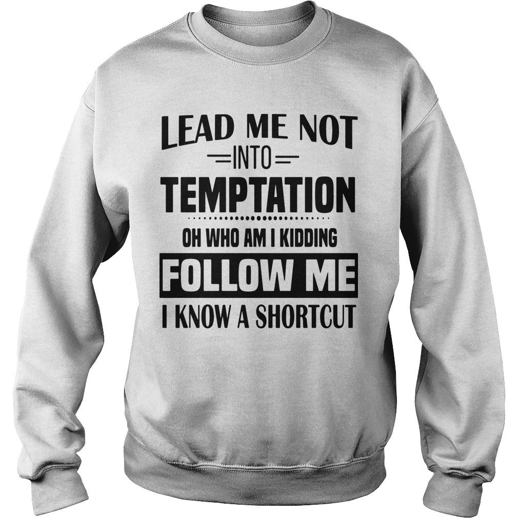 Lead Me Not Into Temptation Oh Who Am I Kidding Follow Me Sweater