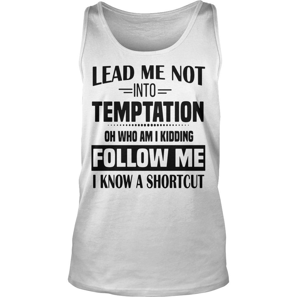 Lead Me Not Into Temptation Oh Who Am I Kidding Follow Me Tank Top