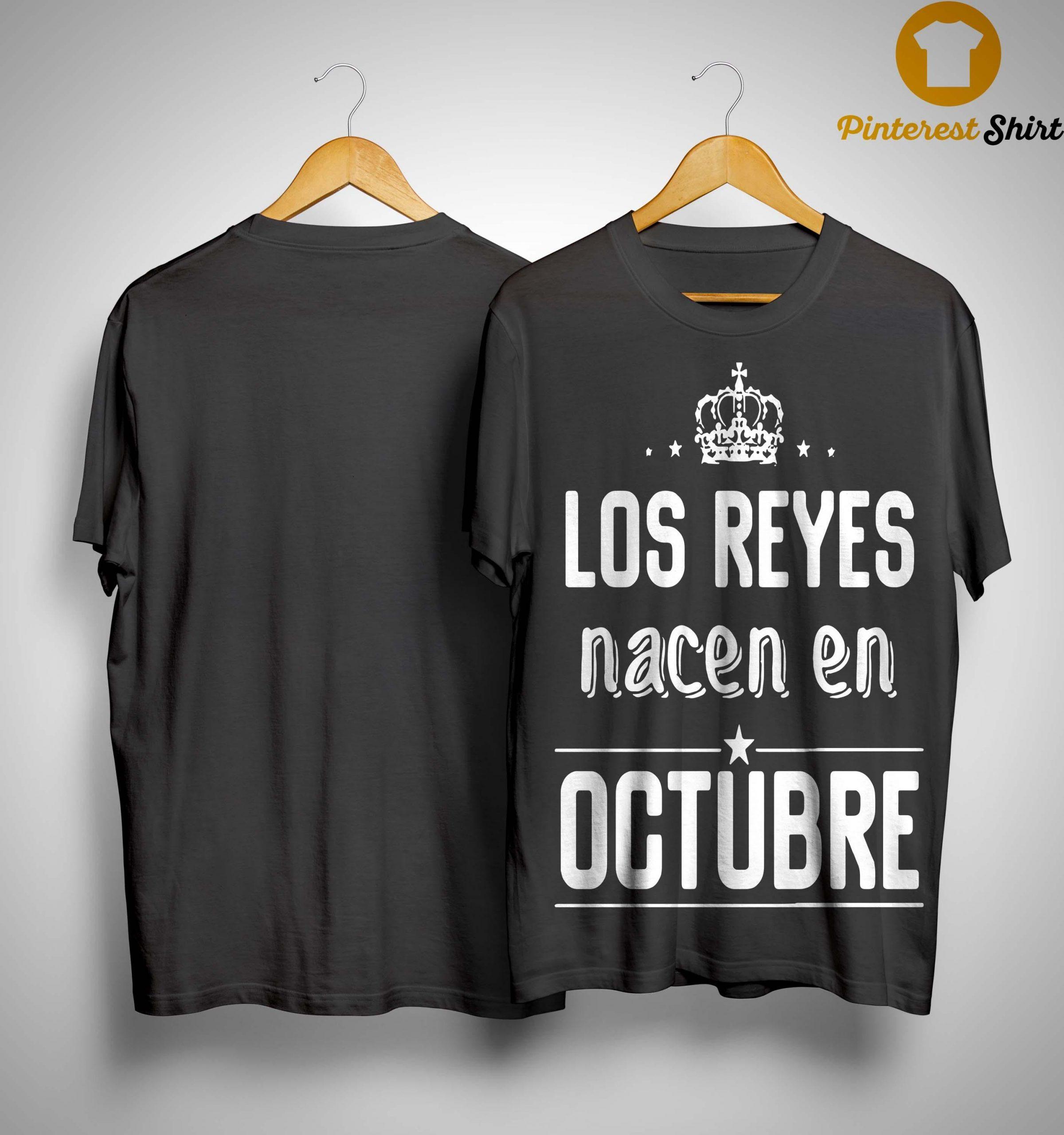 Los Reyes Nacen En Octubre Shirt