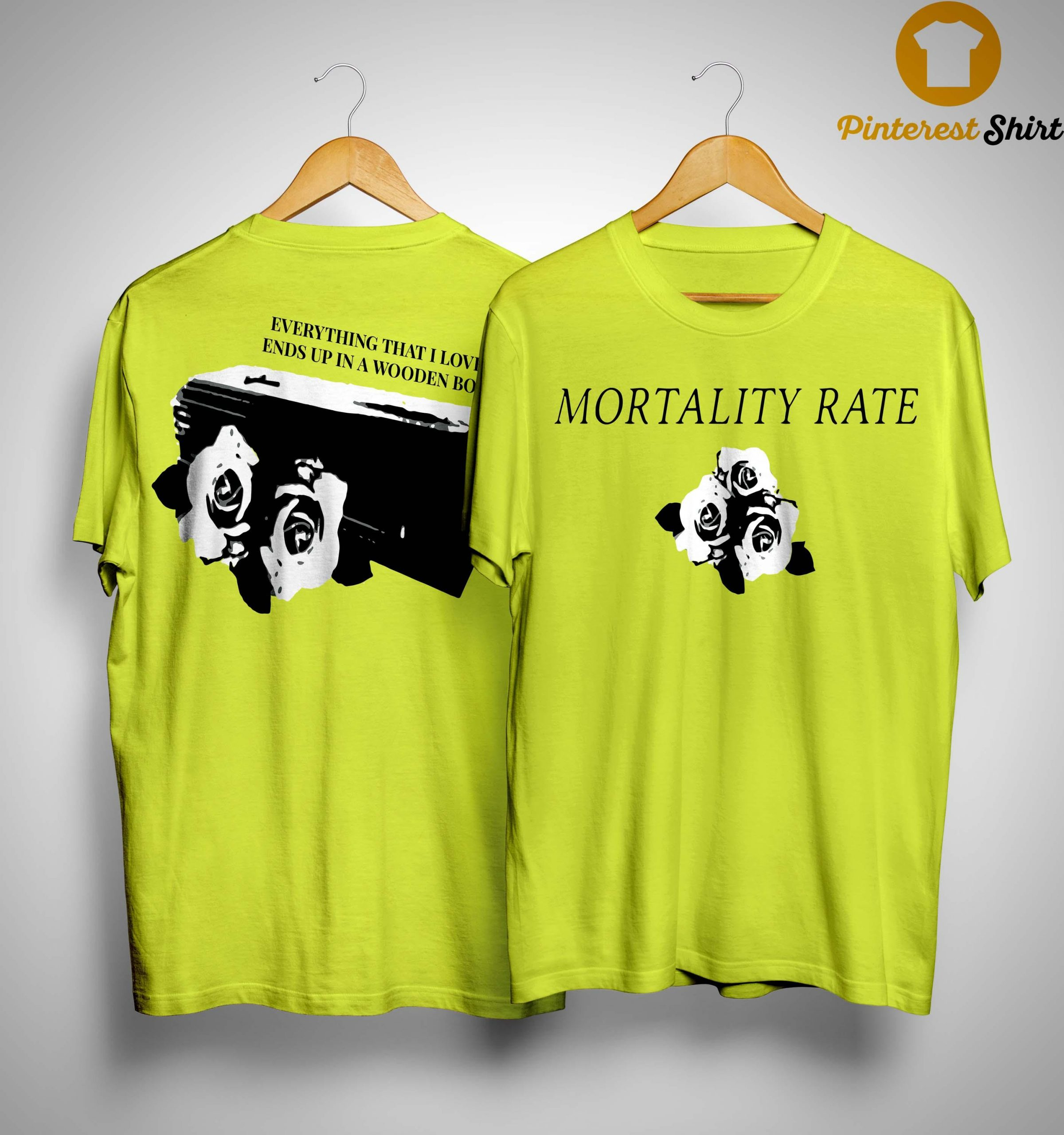 Mortality Rate Everything That I Love Ends Up In Wooden Box Shirt