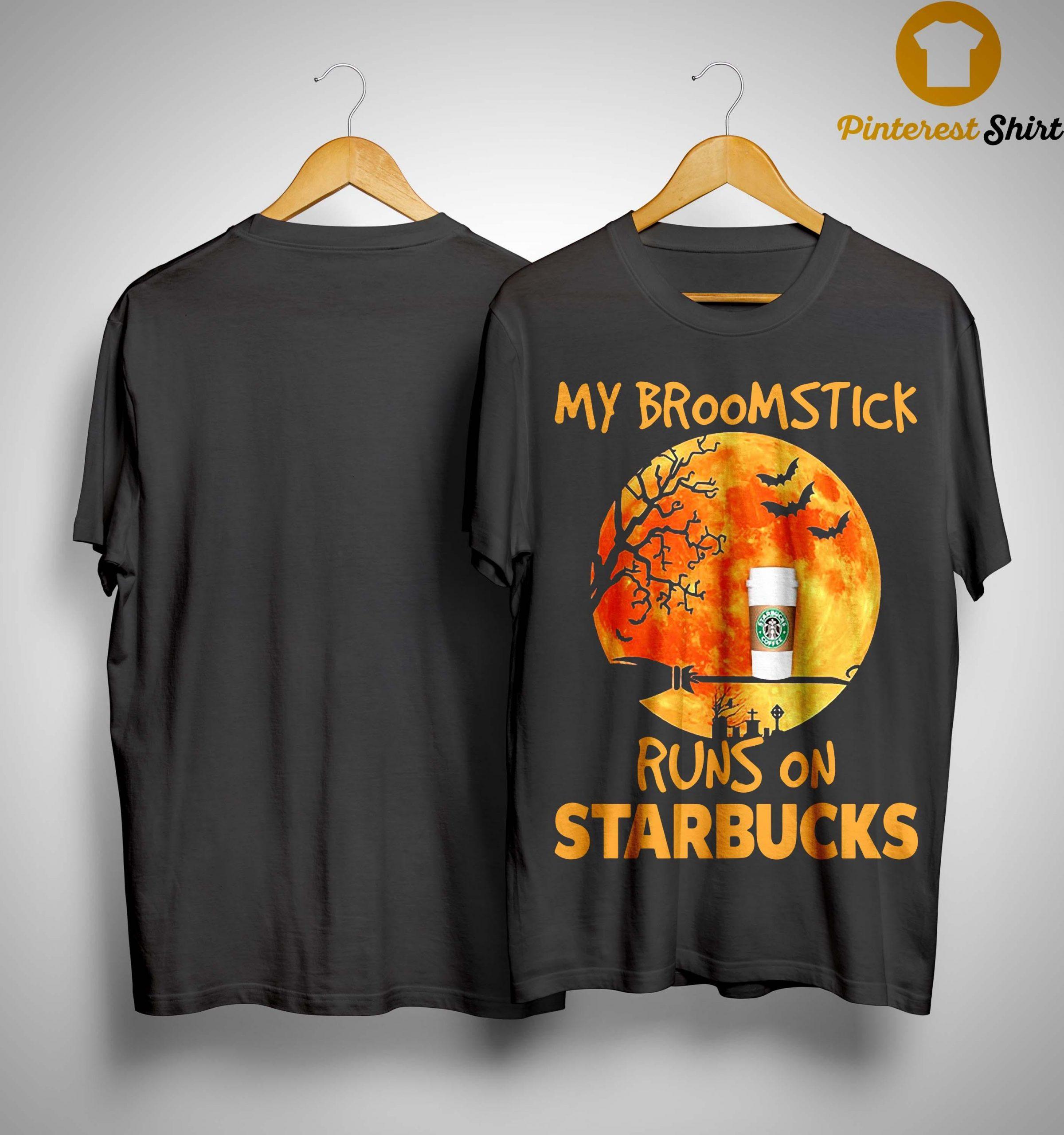 My Broomstick Runs On Starbucks Shirt