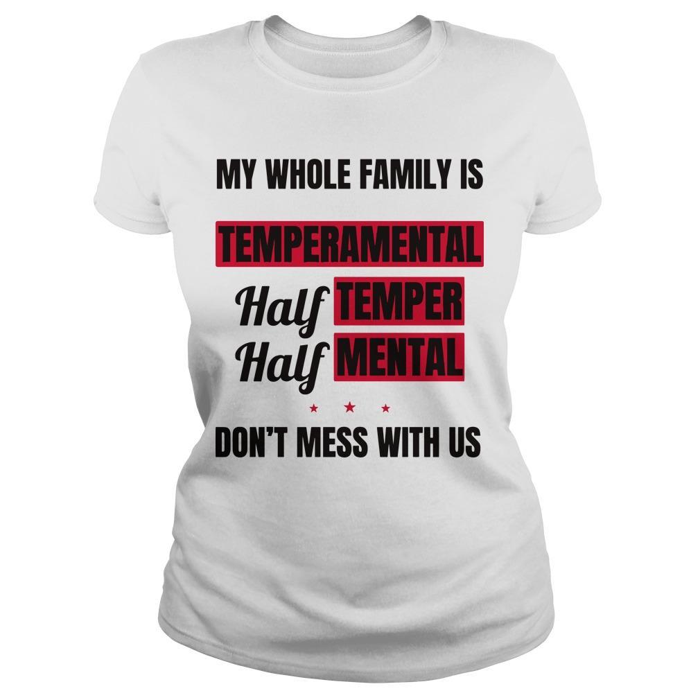 My Whole Family Is Temperamental Half Temper Half Mental Longsleeve