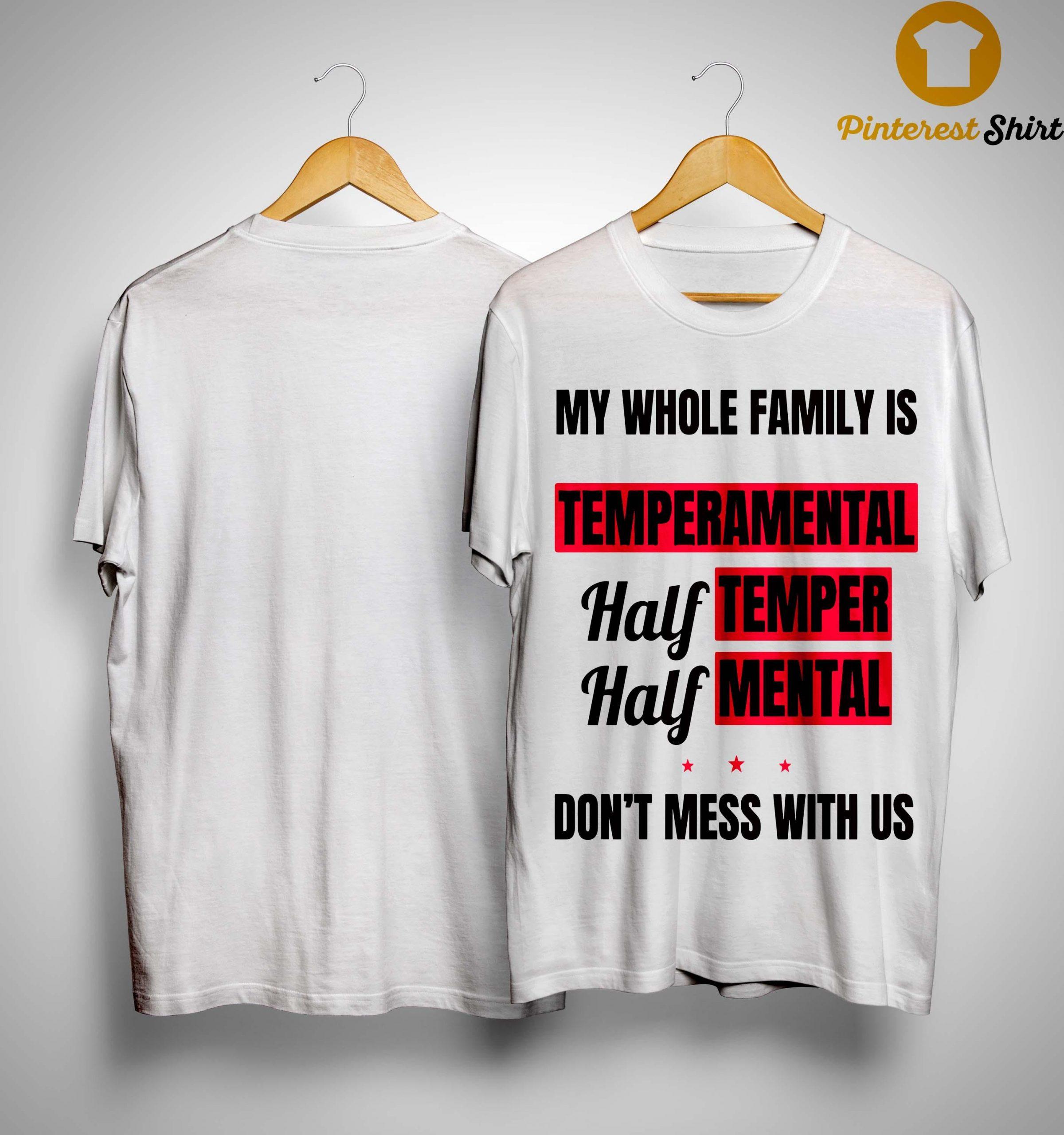 My Whole Family Is Temperamental Half Temper Half Mental Shirt