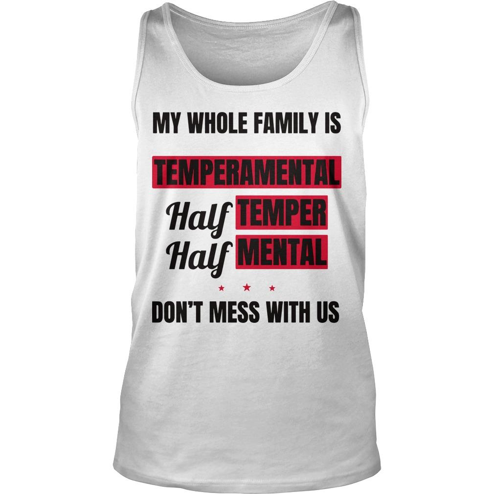 My Whole Family Is Temperamental Half Temper Half Mental Tank Top