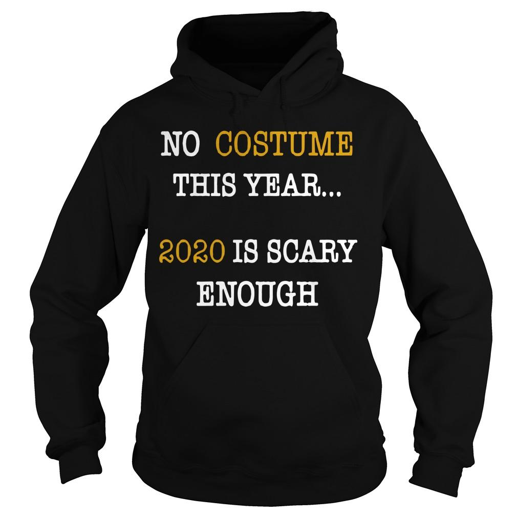 No Costume This Year 2020 Is Scary Enough Hoodie