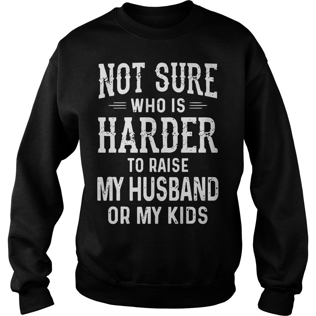 Not Sure Who Is Harder To Raise My Husband Or My Kids Sweater