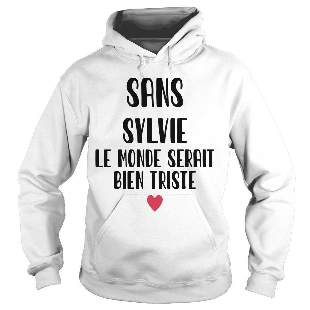 Sans Sylvie Le Monde Serait Bien Triste Hoodie