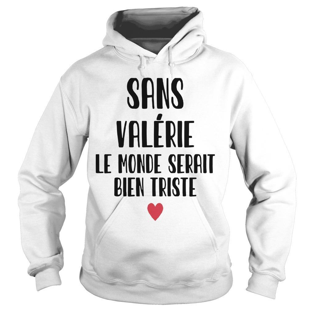 Sans Valérie Le Monde Serait Bien Triste Hoodie
