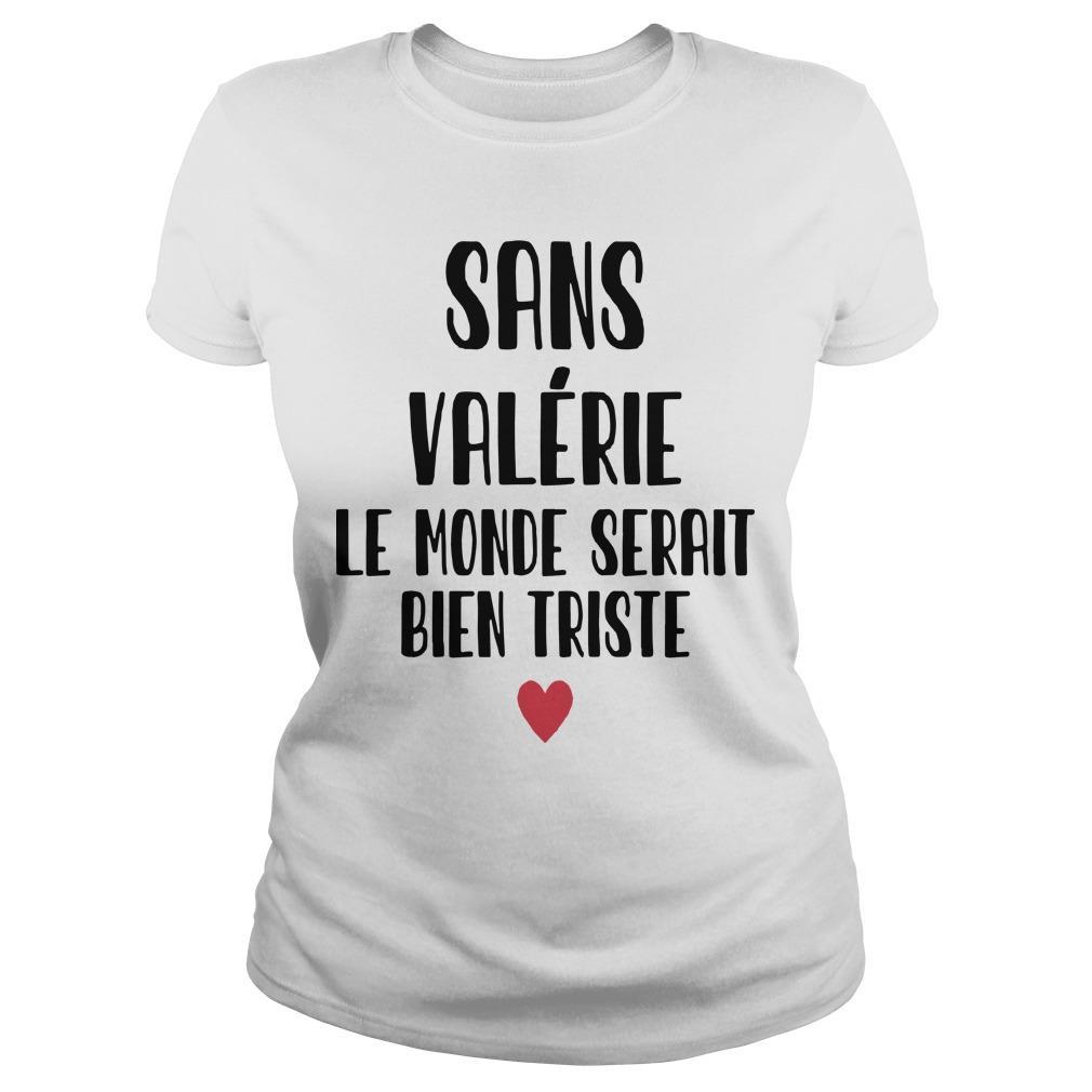 Sans Valérie Le Monde Serait Bien Triste Longsleeve