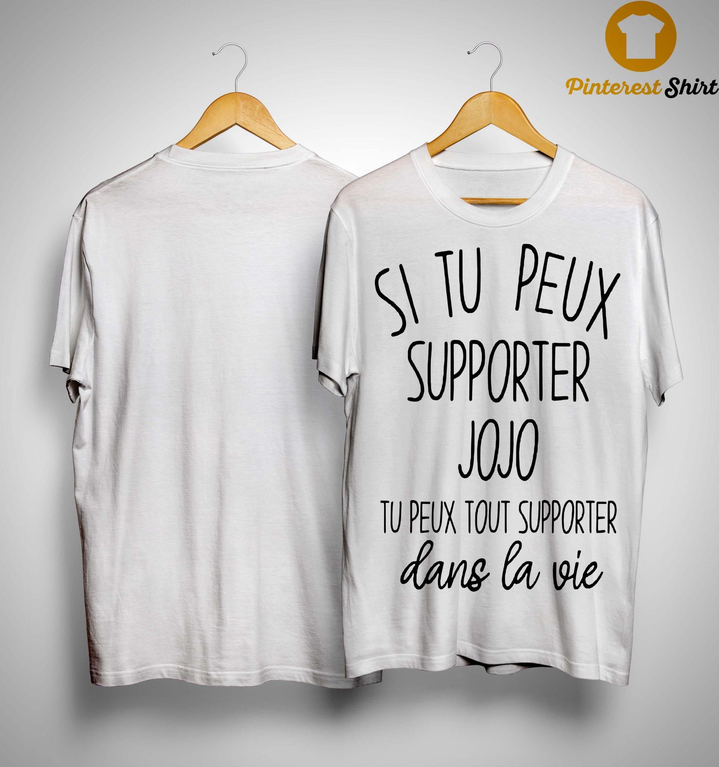 Si Tu Peux Supporter Jojo Tu Peux Tout Supporter Dans La Vie Shirt