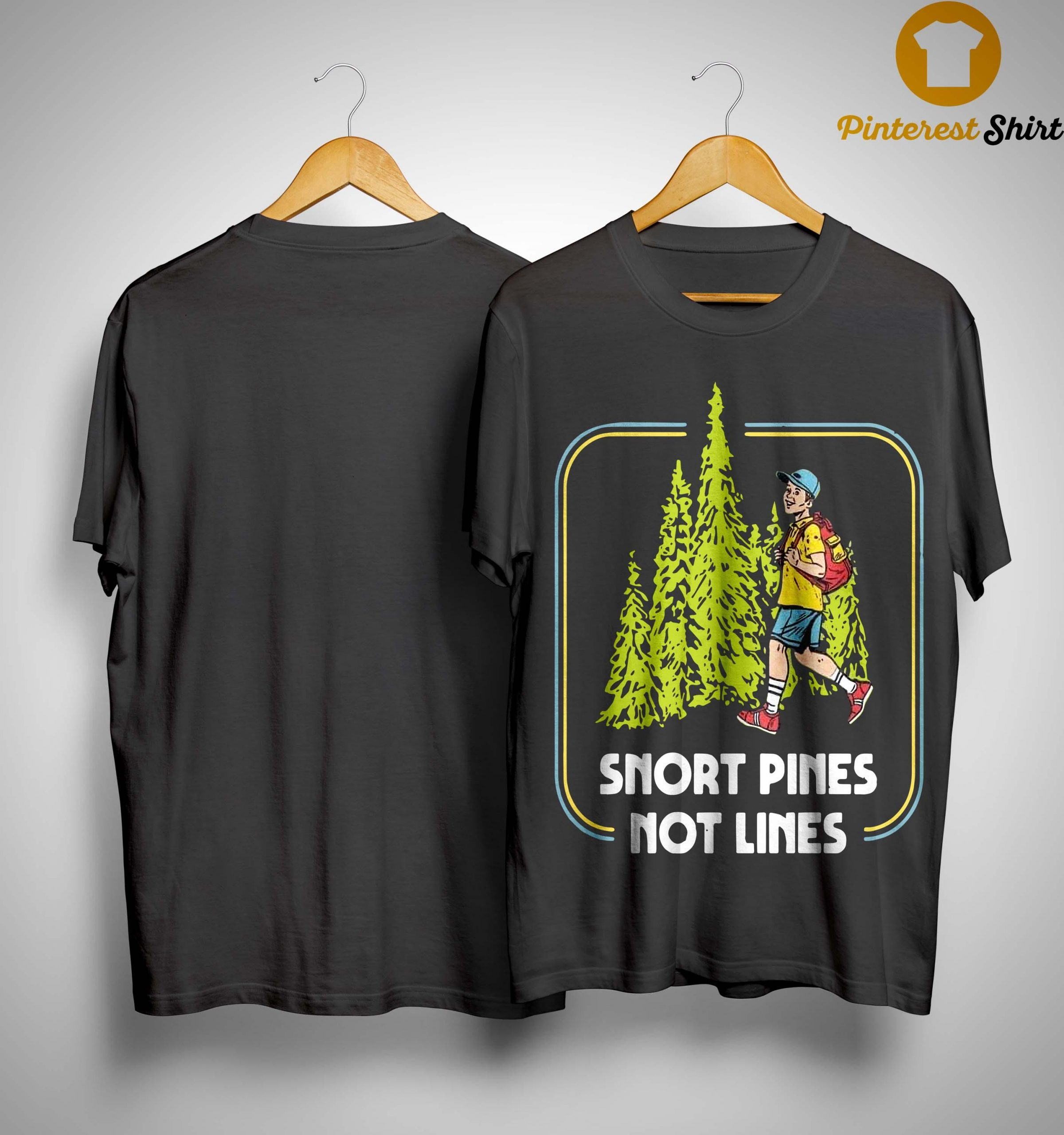 Snort Pines Not Lines Shirt