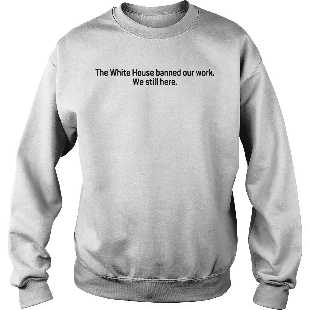 The White House Banned Our Work We Still Here Sweater