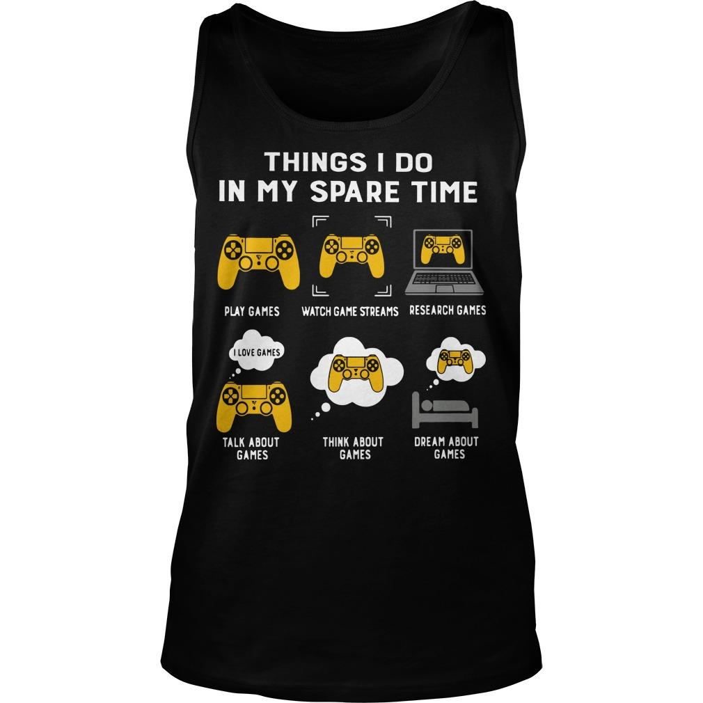 Things I Do In My Spare Time Play Games Watch Game Streams Tank Top