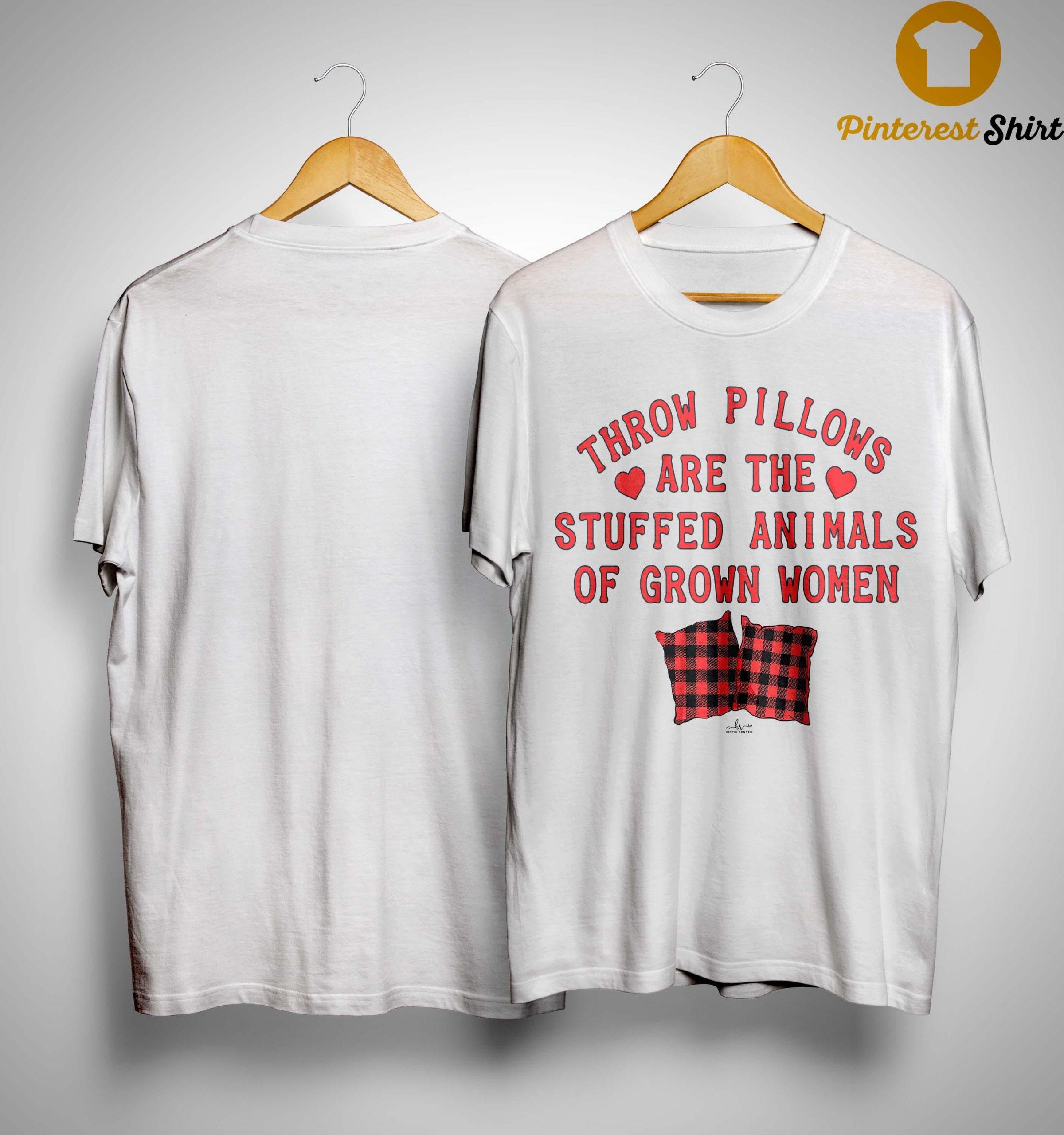Throw Pillows Are The Stuffed Animals Of Grown Women Shirt