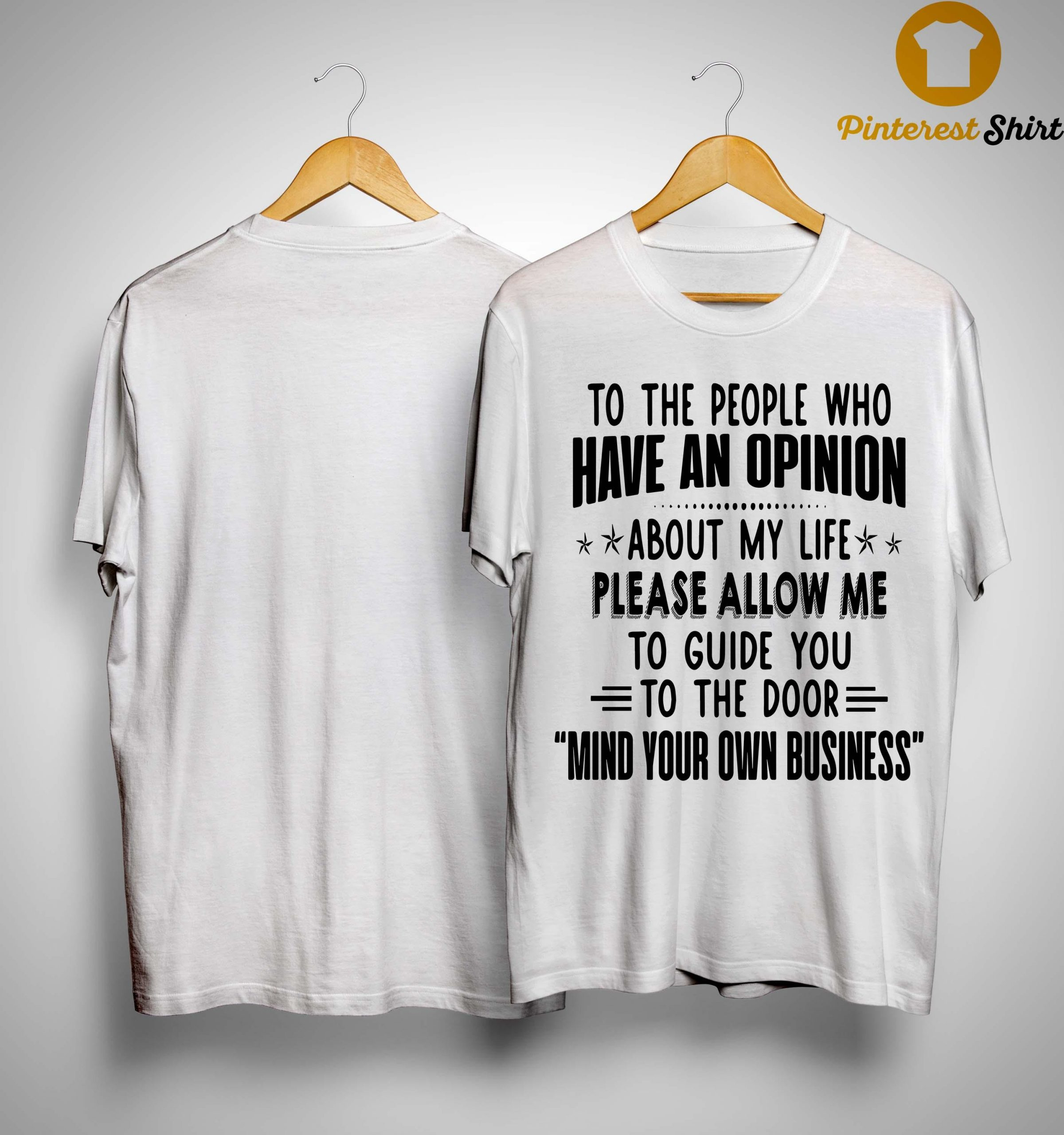 To The People Who Have An Opinion About My Life Please Allow Me Shirt