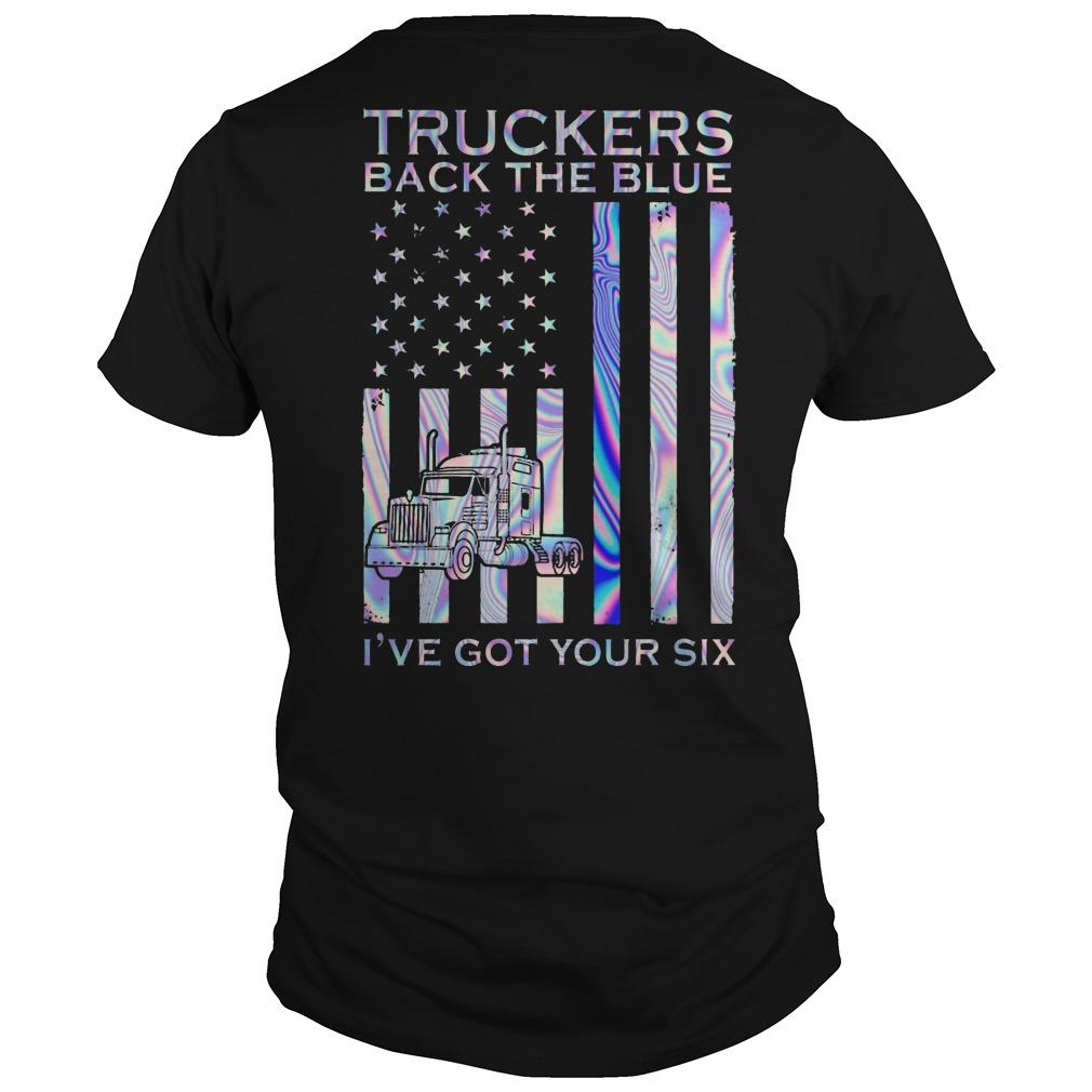 Truckers Back The Blue I've Got Your Six Shirt