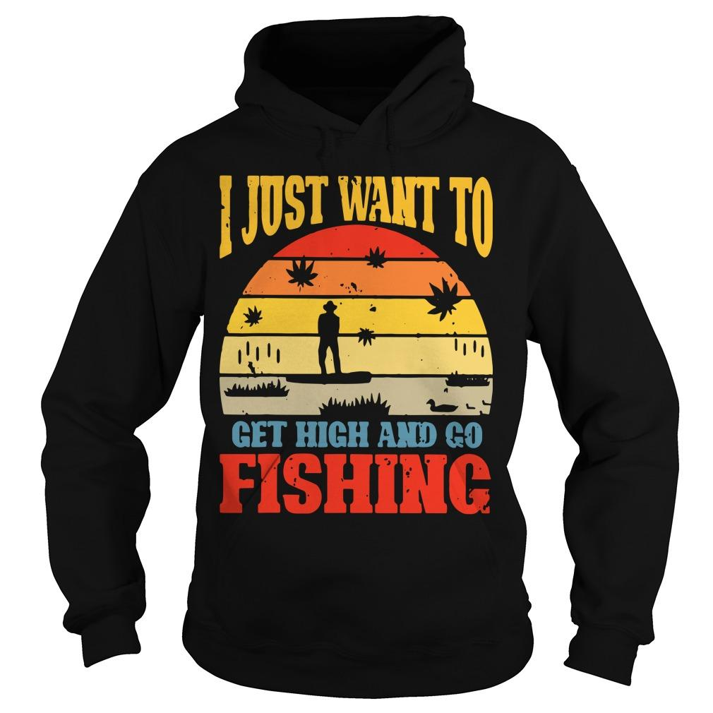 Vintage I Just Want To Get High And Go Fishing Hoodie