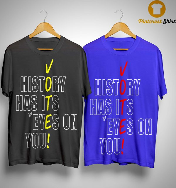 Vote History Has Its Eyes On You Shirt