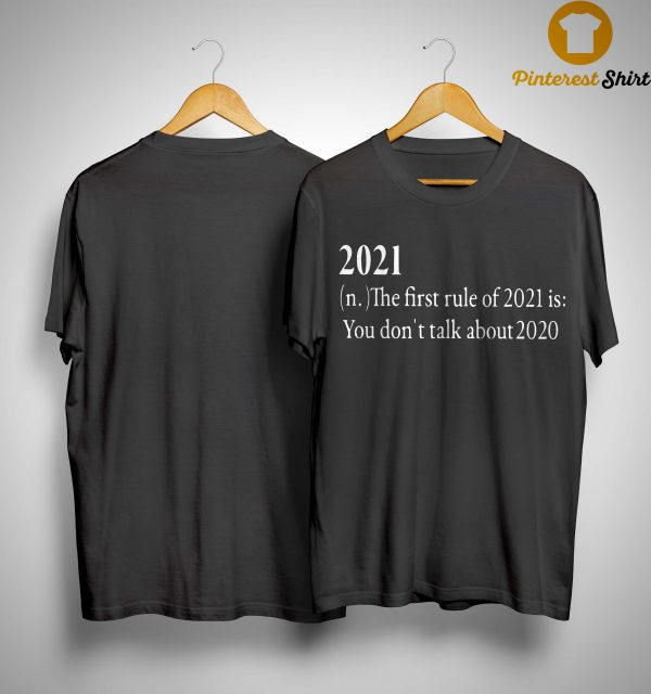 20201 The First Rule Of 2021 Is You Don't Talk About 2020 Shirt