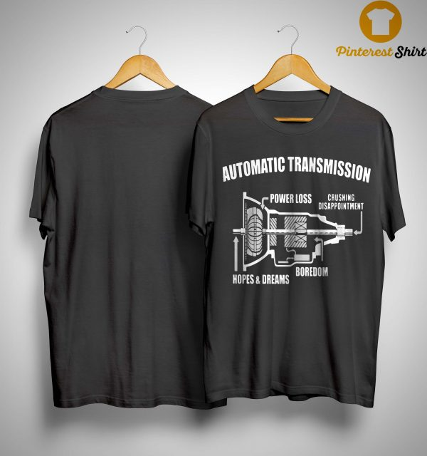 Automatic Transmission Hopes And Dreams Power Loss Shirt
