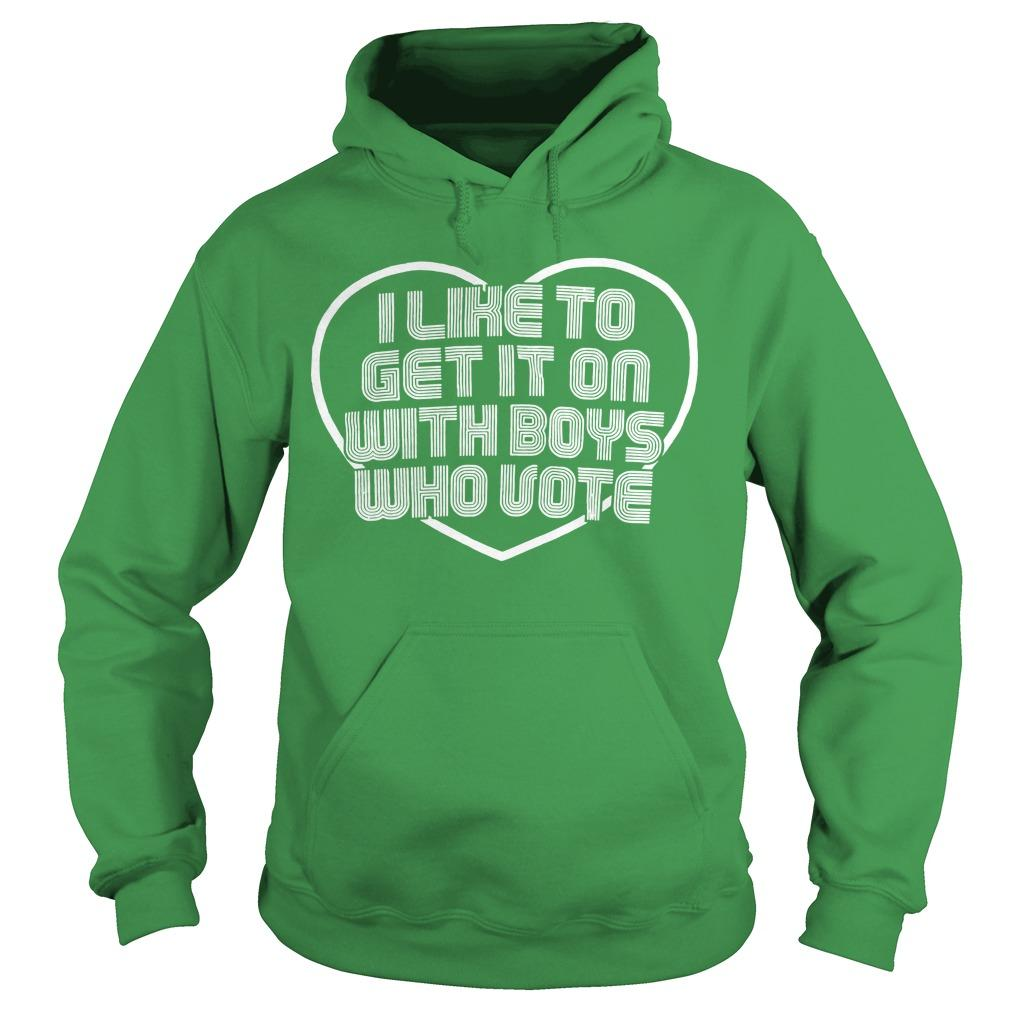 Daniel Preda I Like To Get It On With Boys Who Vote Hoodie