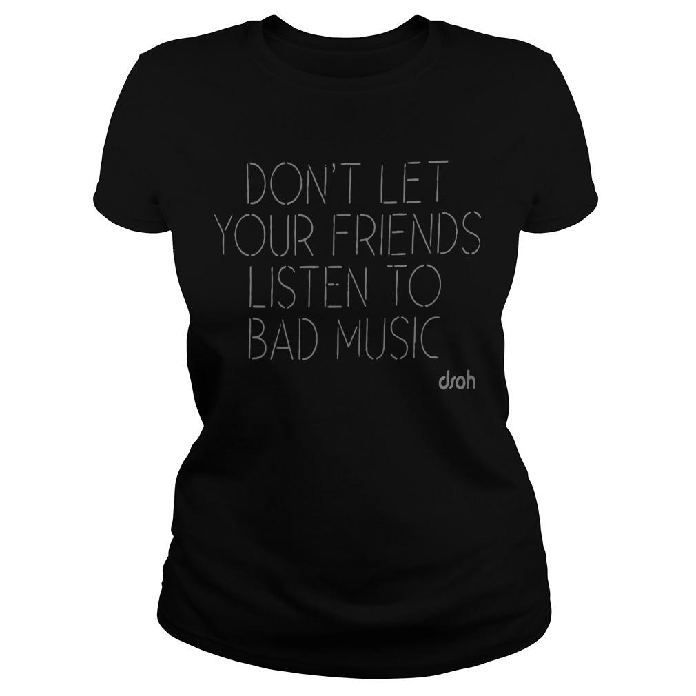 Don't Let Your Friends Listen To Bad Music Longsleeve