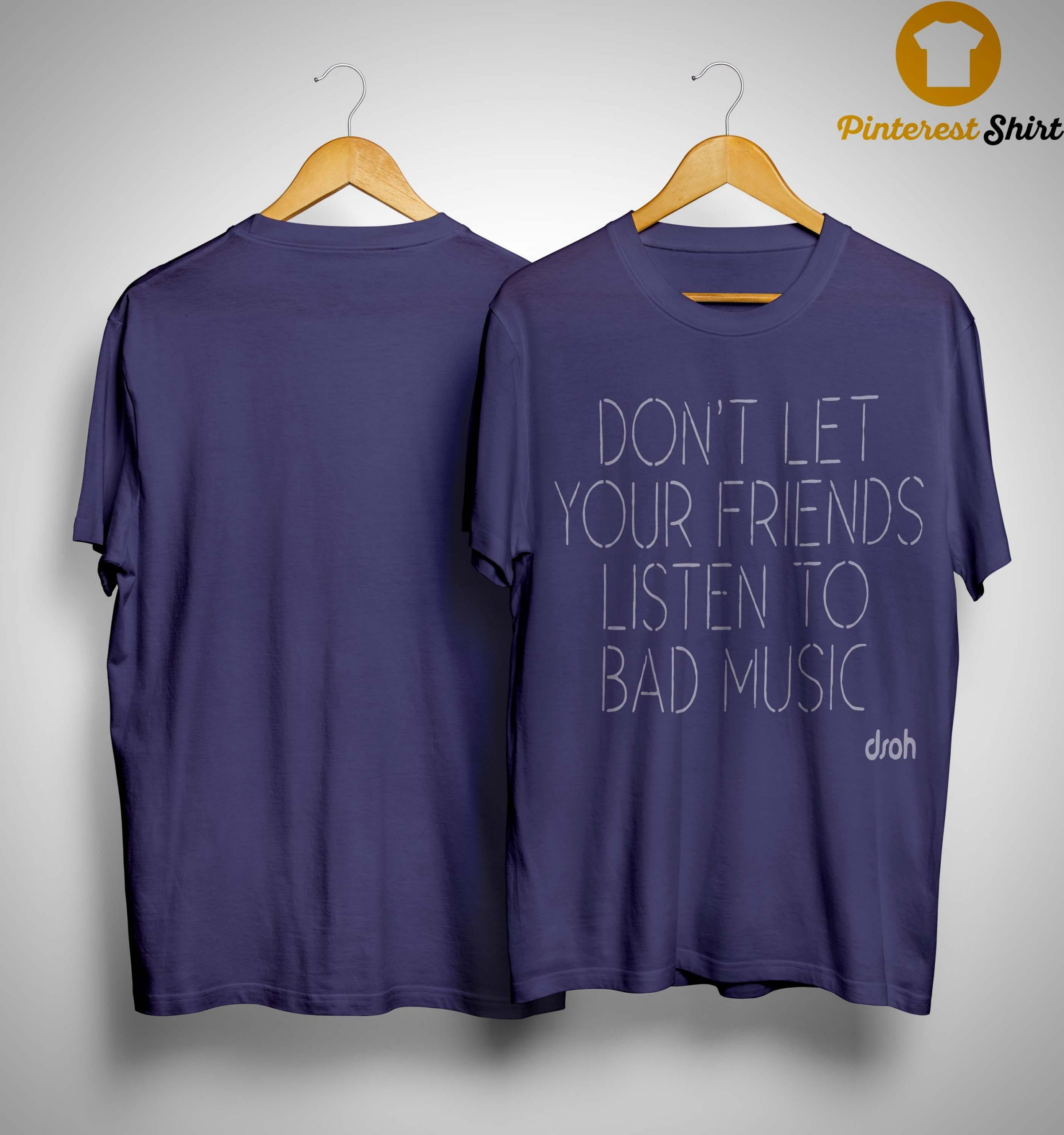 Don't Let Your Friends Listen To Bad Music Shirt