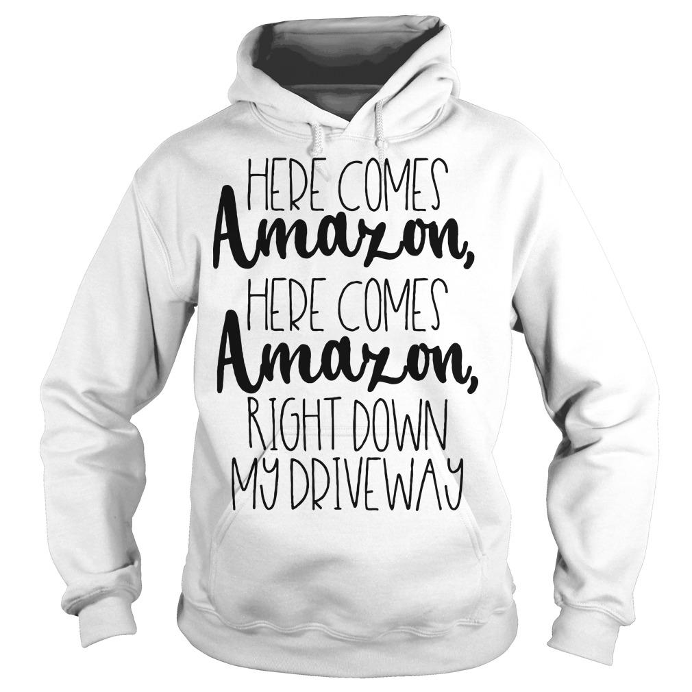 Here Comes Amazon Here Comes Amazon Right Down My Drive Way Hoodie