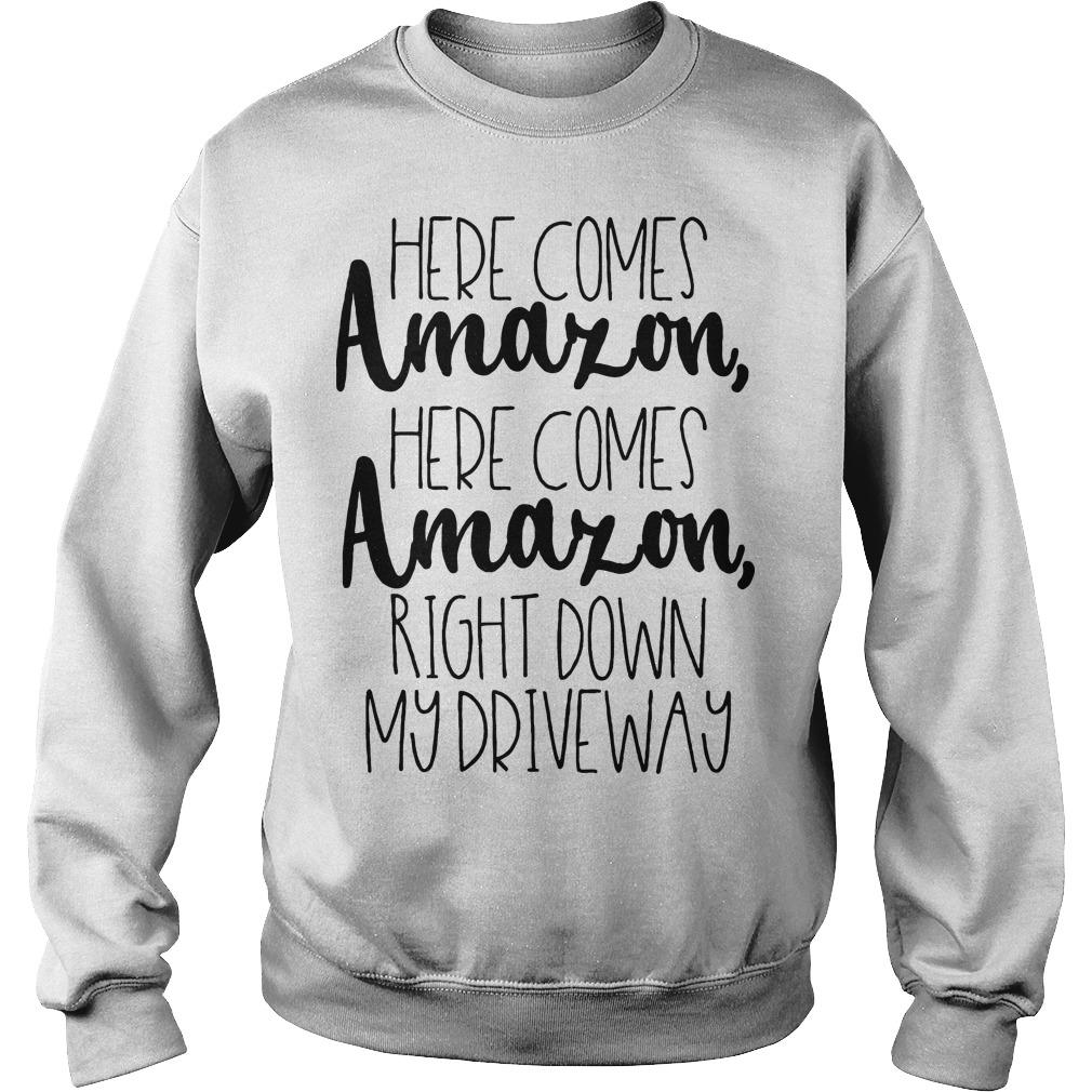 Here Comes Amazon Here Comes Amazon Right Down My Drive Way Sweater