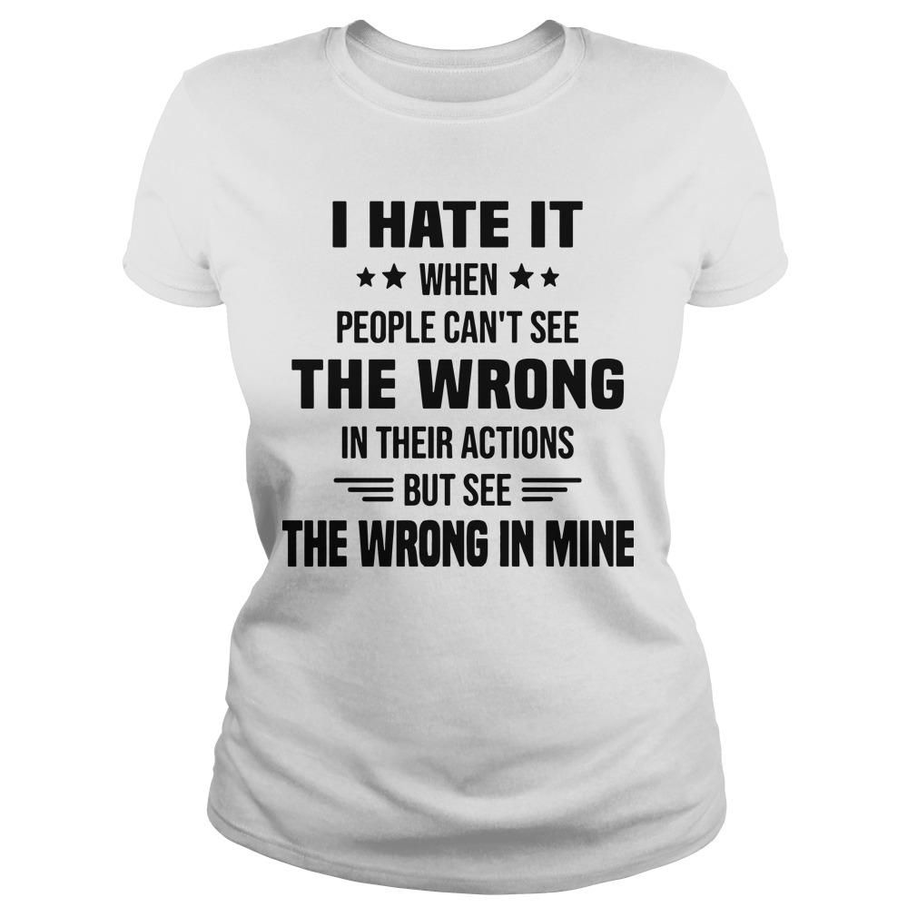 I Hate It When People Can't See The Wrong In Their Actions Longsleeve