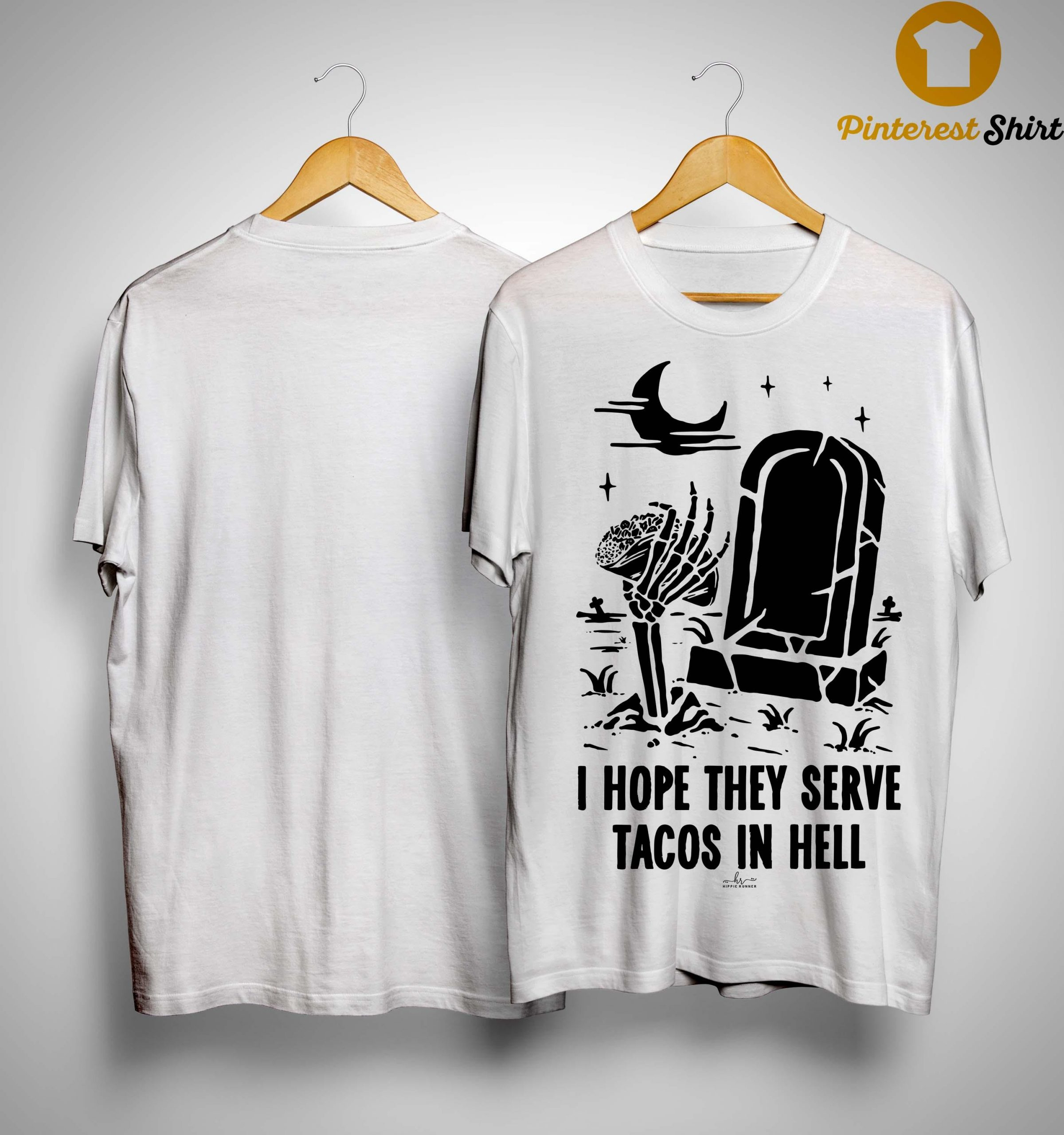 I Hope They Serve Tacos In Hell Shirt