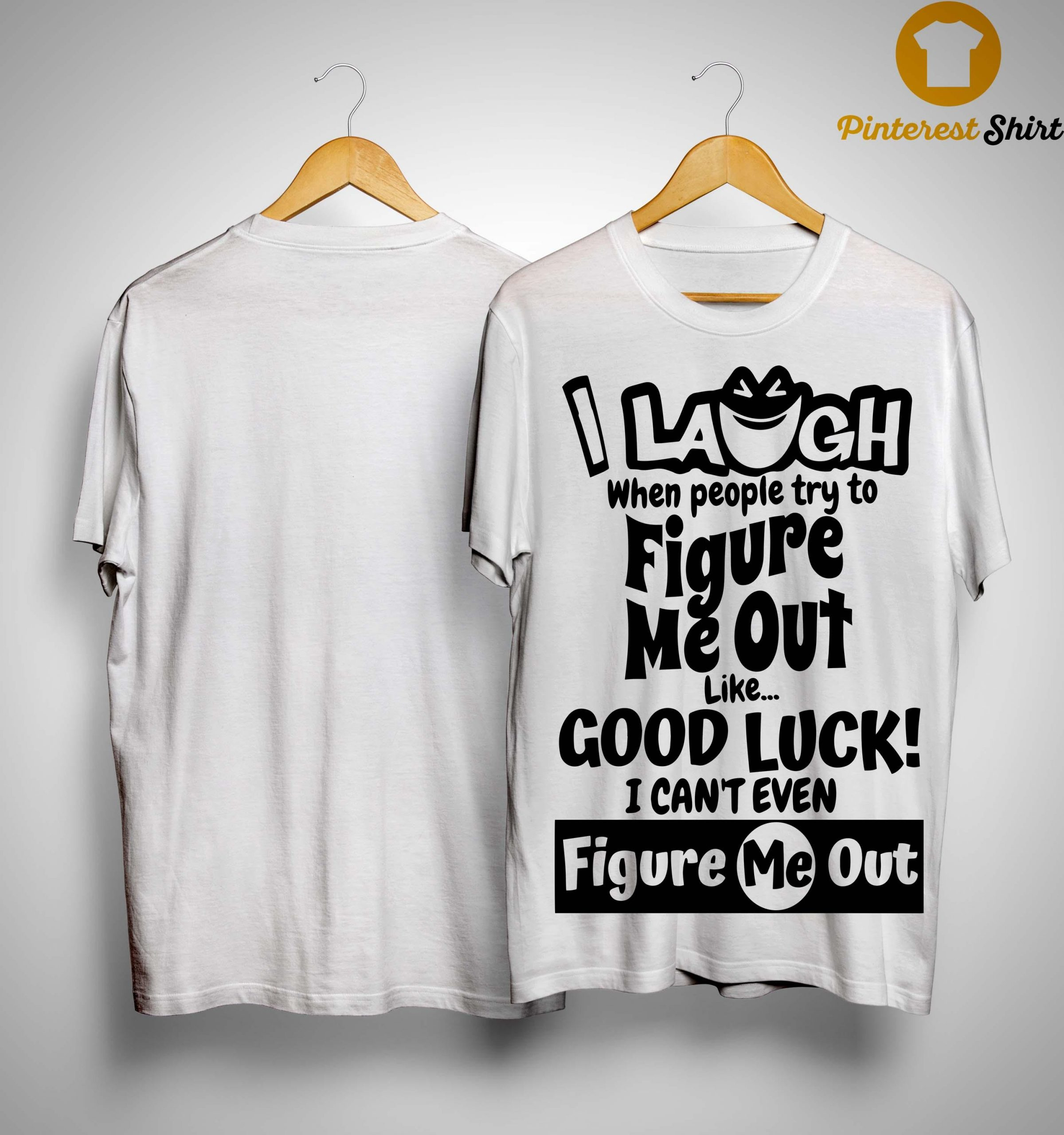 I Laugh When People Try To Figure Me Out Like Good Luck Shirt