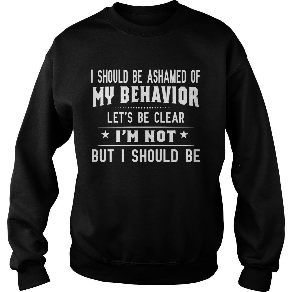 I Should Be Ashamed Of My Behavior Let's Be Clear Sweater