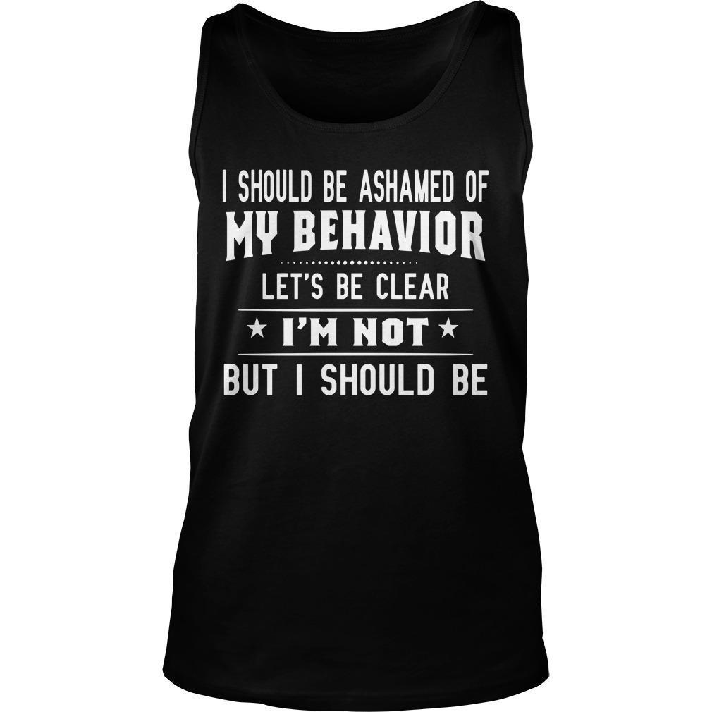 I Should Be Ashamed Of My Behavior Let's Be Clear Tank Top