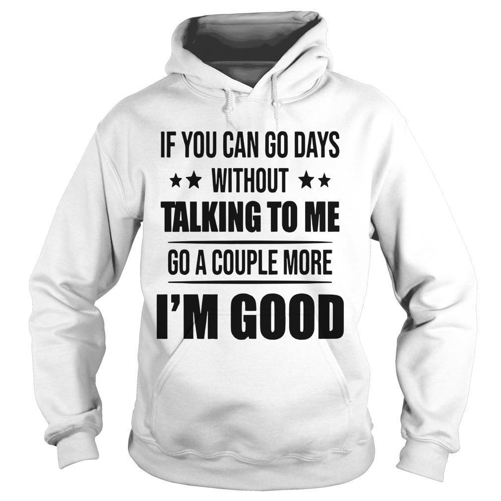 If You Can Go Days Without Talking To Me Go A Couple More Hoodie