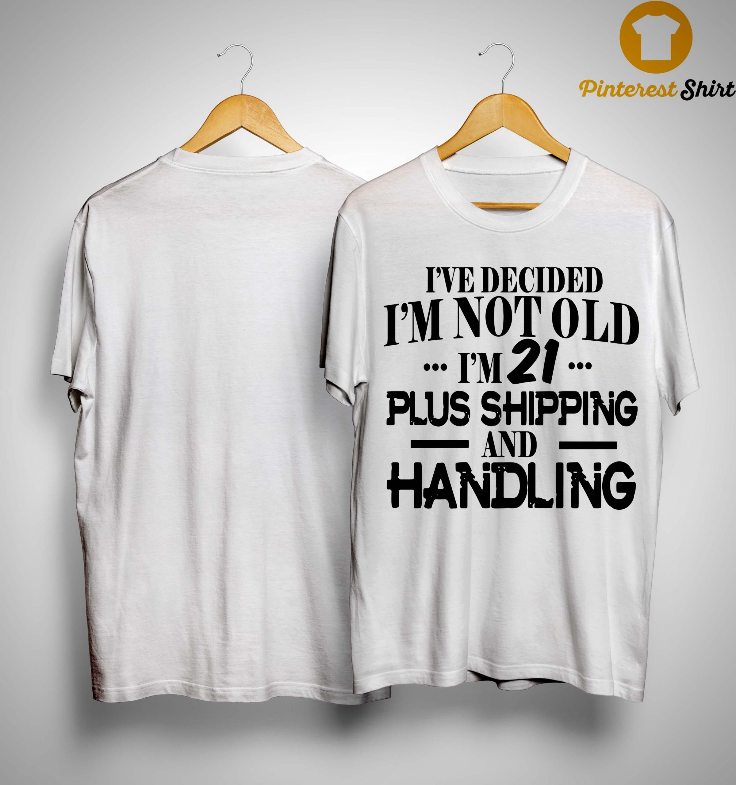 I've Decided I'm Not Old I'm 21 Plus Shipping And Handling Shirt