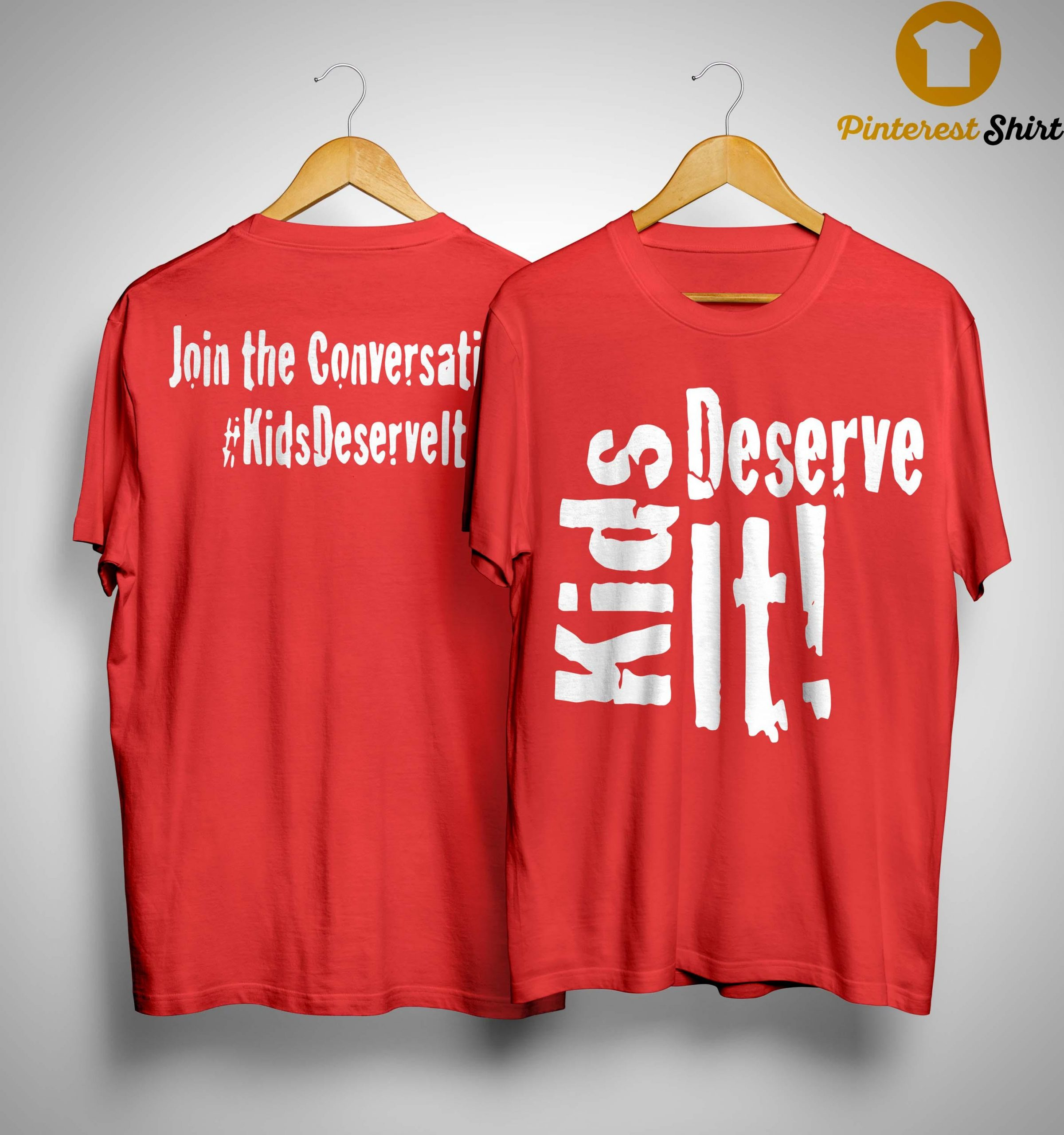 Kids Deserve It Join The Conversation Shirt