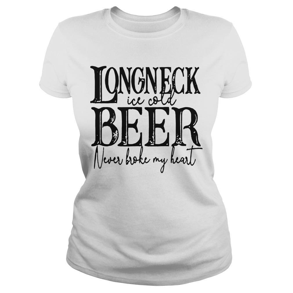 Longneck Ice Cold Beer Never Broke My Heart Longsleeve