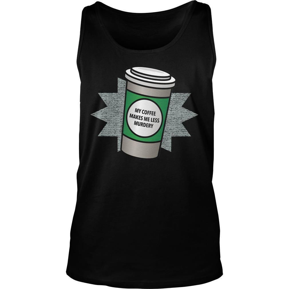 My Coffee Makes Me Less Murdery Tank Top