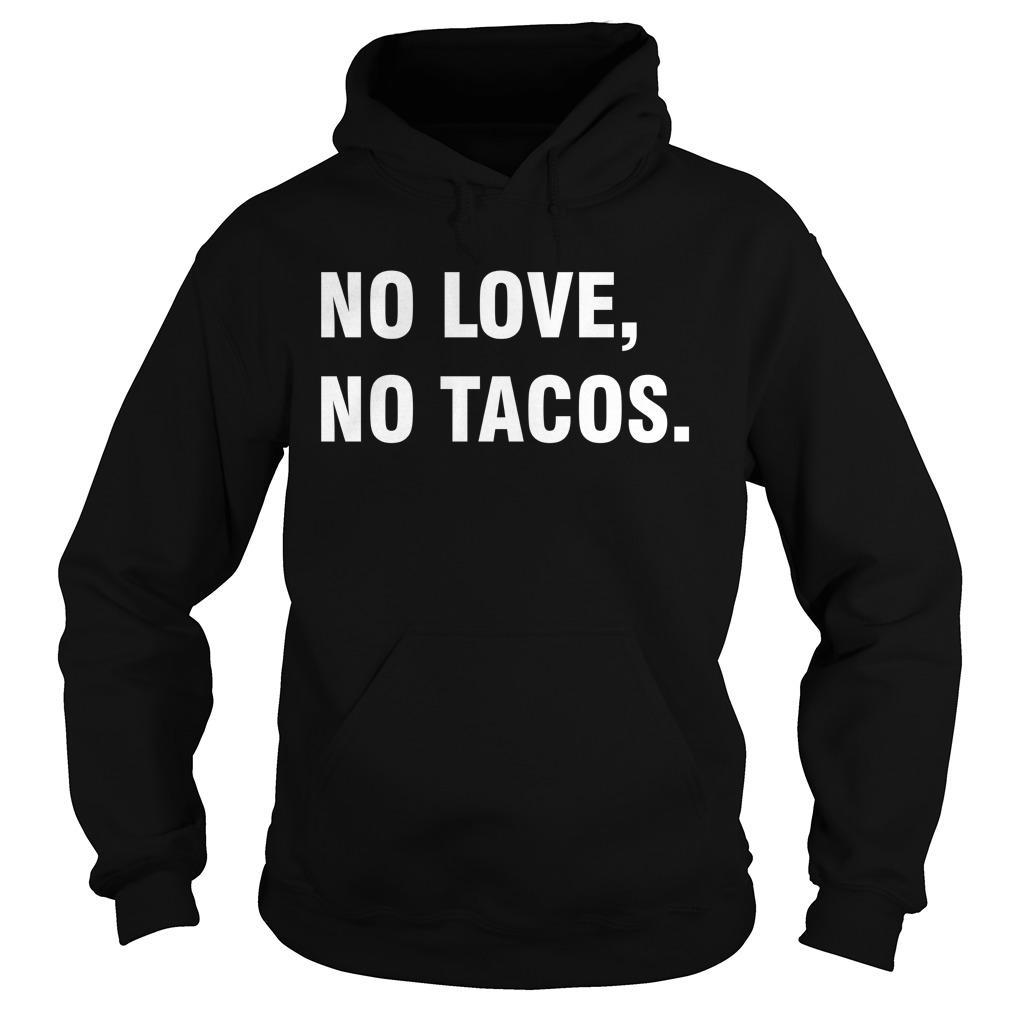 No Love No Tacos T La Carreta Hoodie