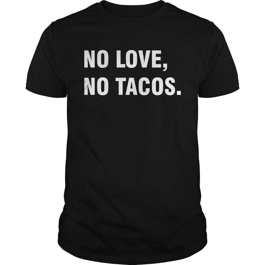 No Love No Tacos T Shirt