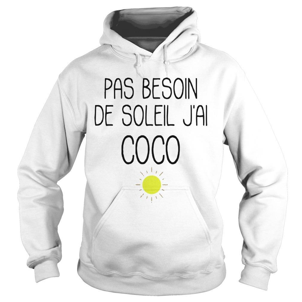 Pas Besoin De Soleil J'ai Coco Hoodie